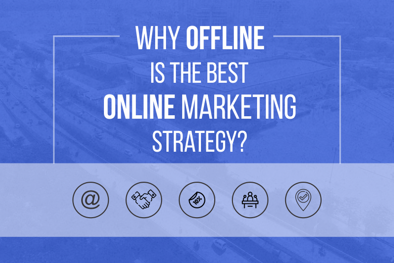 Why Offline is the Best Online Marketing Strategy